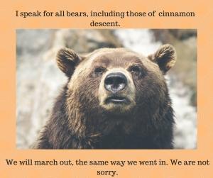 I speak for all bears, including cinnamon